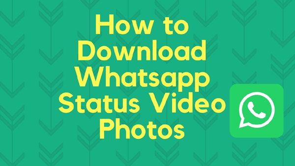 How To Download Whatsapp Status Video And Photos