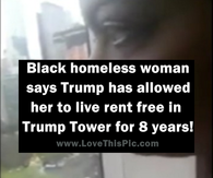 Black Homeless Woman Says Trump Has Allowed Her To Live Rent Free In Trump Tower For 8 Years!