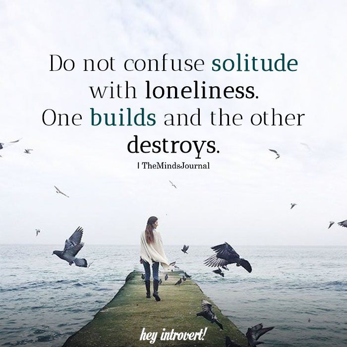 Do Not Confuse Solitude With Loneliness