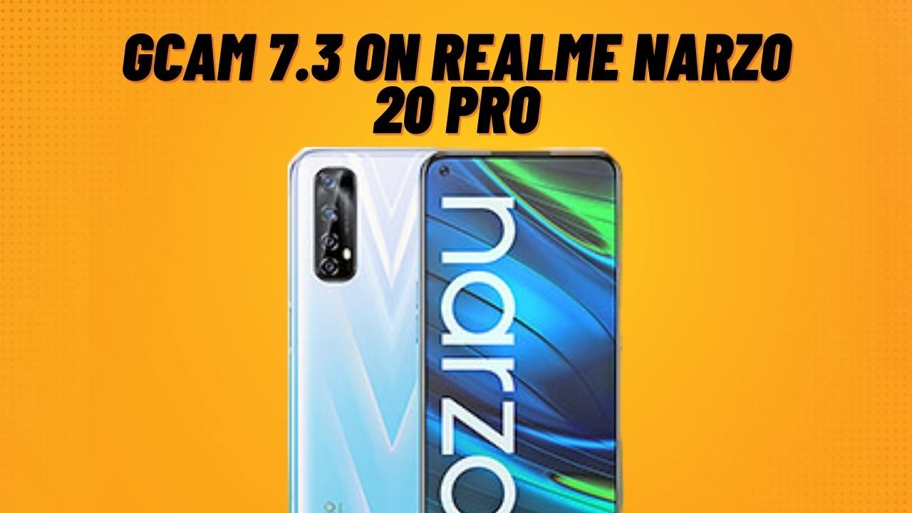 How To Install Google Camera On Realme Narzo 20 Pro [Quick Guide]